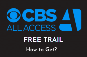 How to Get CBS All Access Free Trial