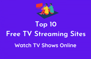 Top 10 Free TV Streaming Sites